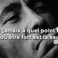 Tu ne sais jamais à quel point tu es fort - Citation