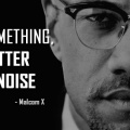 If you want something  - Malcolm X
