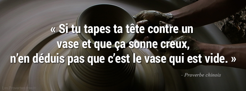 Si tu tapes ta tête... Proverbes chinois